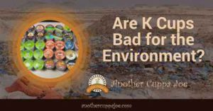 Are K Cups Bad for the Environment