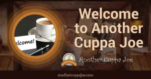 Welcome to Another Cuppa Joe