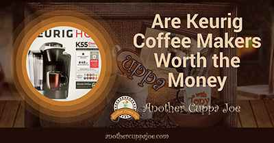 Are Keurig Coffee Makers Worth the Money