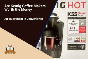 Are Keurig Coffee Makers Worth the Money Social